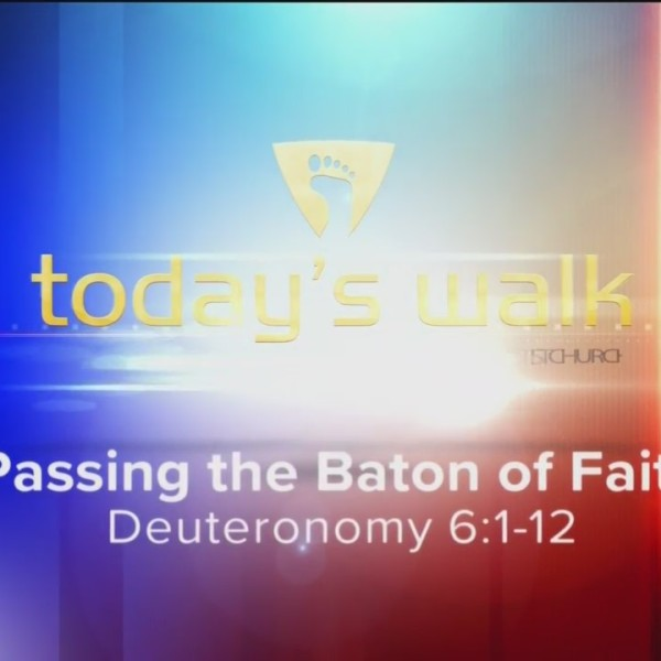 Today's Walk - Passing the Baton of Faith